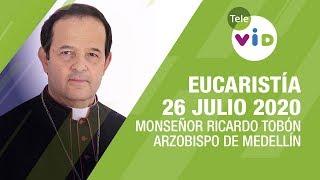 Eucaristía 26 Julio 2020, Monseñor Ricardo Tobón Restrepo – Tele VID