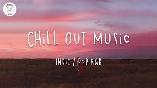 Best Chill Out Music Mix 🍒 A Super Chill Playlist / Indie, Pop RnB