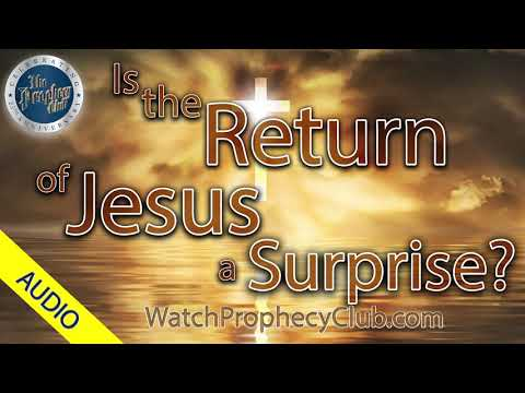 Is The Return Of Jesus A Surprise? -  Stan 12/11/2019