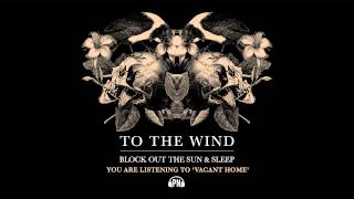 "To The Wind ""Vacant Home"""