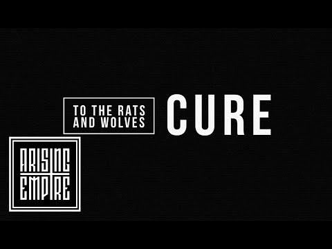 TO THE RATS AND WOLVES - Cure (OFFICIAL VIDEO)