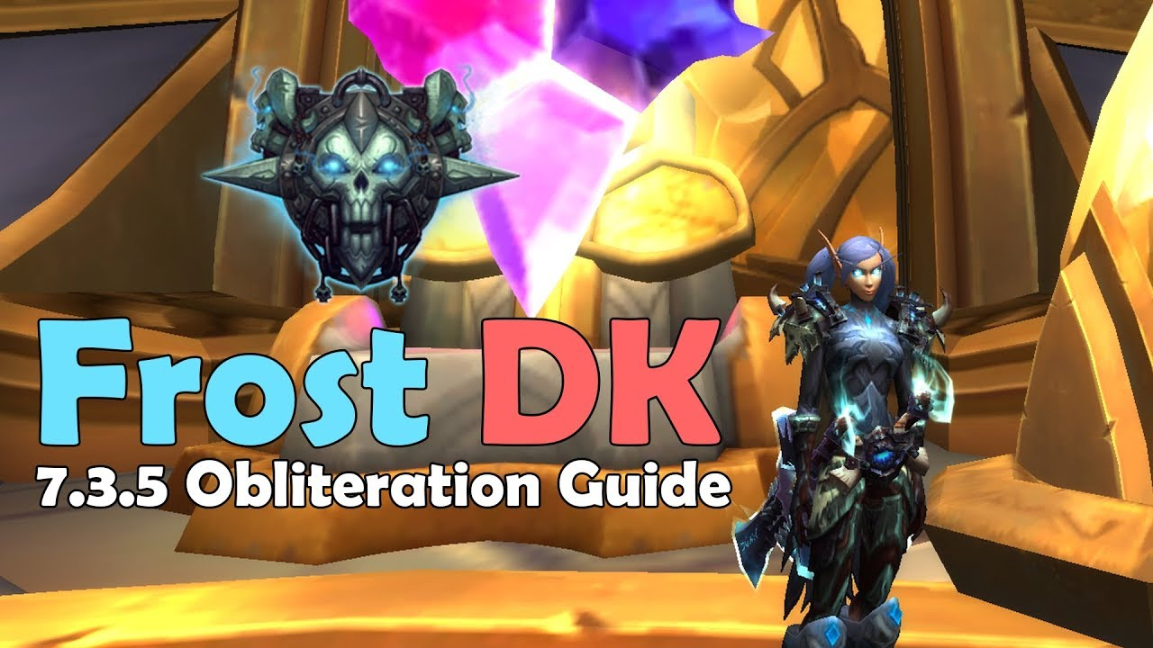 Wow Legion 7 3 5 Frost Dk Obliteration Pve Guide In Depth Youtube