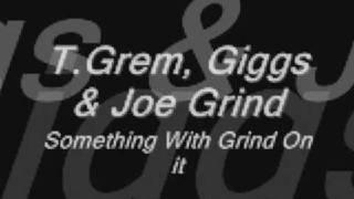 T.Grem, Giggs & Joe Grind-Something With Grind On It