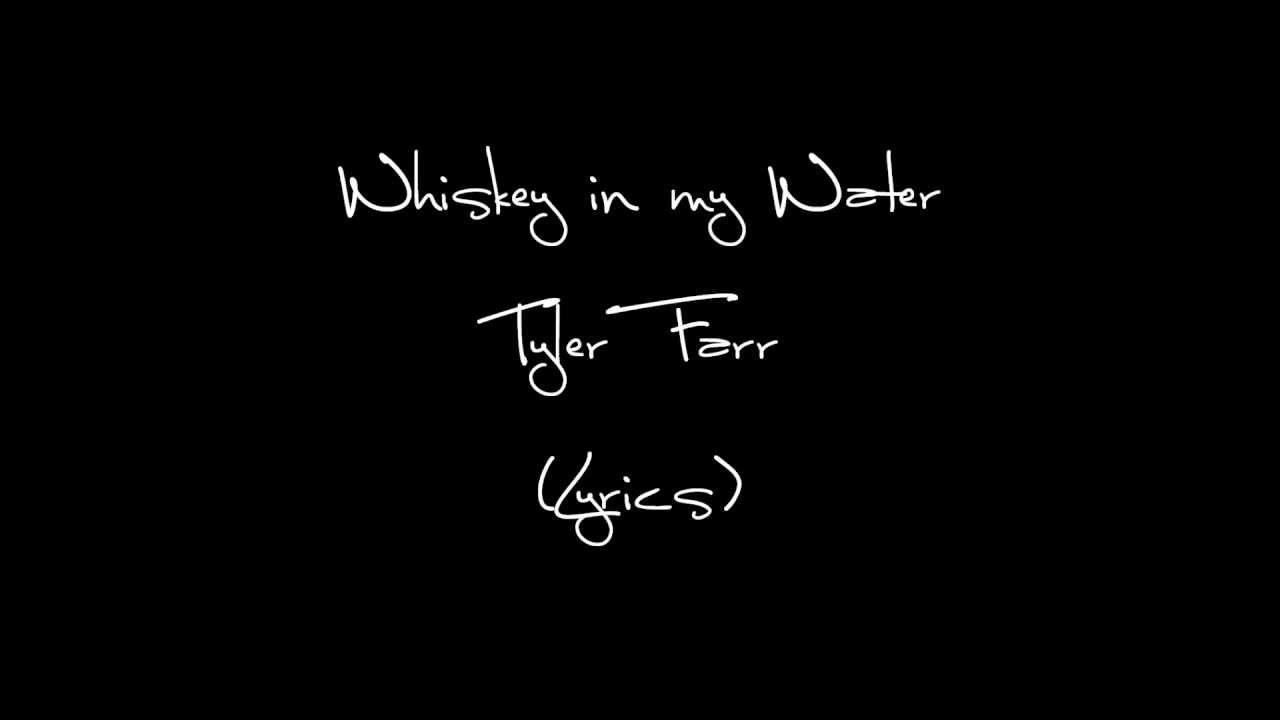 tyler-farr-whiskey-in-my-water-lyrics-newcountrylyrics