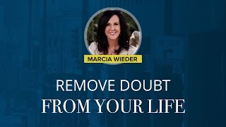 How To Remove Doubt From Your Life Permanently | Marcia Wieder