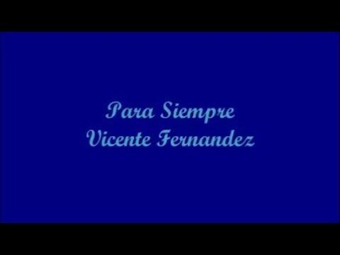 Para Siempre - Vicente Fernandez (Letra)
