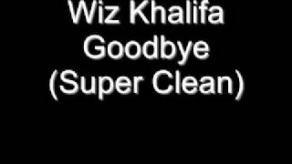 Wiz Khalifa Goodbye (Super Clean)