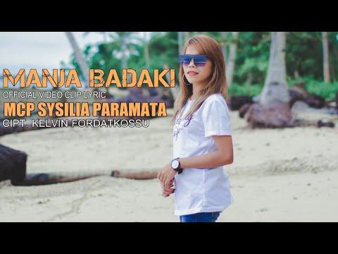 MANJA BADAKI - MCP SYSILIA PARAMATA [HD] ( Official Video Clip & Lyric ) Cipt. Kelvin Fordatkossu