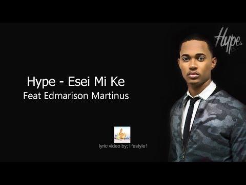 Hype - Esei Mi Ke Ft. Edmarison Martinus (lyrics)