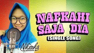 Download lagu NIKISUKA - NAFKAHI SAJA DIA (Single Song)