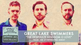 Great Lake Swimmers - Desperate Kingdom of Love