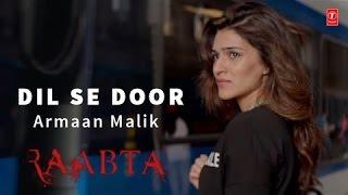 DIL SE DOOR Full Video Song   RAABTA   Armaan Malik, Palak Muchal
