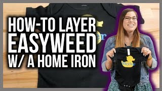 Layering EasyWeed HTV with a home iron