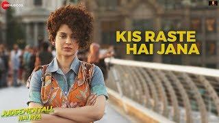 Kis Raste Hai Jana | Judgementall Hai Kya |Kangana R,Rajkummar R,Jimmy S|Surabhi,Arjuna |Kumaar