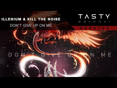 Kill The Noise & illenium - Dont Give Up On Me (ft. Mako)