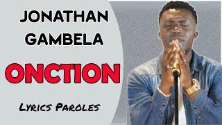 ONCTION, Jonathan GAMBELA (Lyrics Paroles)