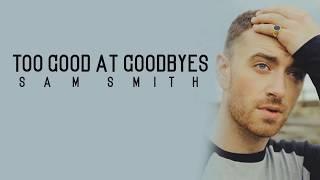 Video Sam Smith - Too Good At Goodbyes (Lyrics) download MP3, 3GP, MP4, WEBM, AVI, FLV Januari 2018