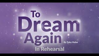 To Dream Again in Rehearsal