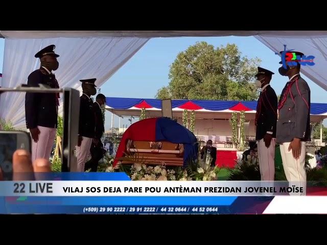 Vilaj SOS deja pare pou Antèman Prezidan Jovenel MOÏSE #Rtvc #22Live