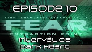 F.E.A.R. EP | Episode 10 | Interval 05 | Extraction Point | Dark Heart