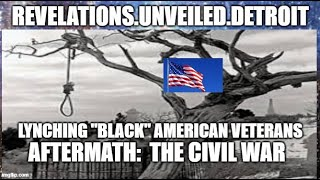 "The LYNCHING of ""BLACK"" American Veterans 3.  The  Aftermath of the CIVIL WAR."