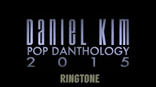 Pop Danthology 2015 | Daniel Kim (Ringtone)