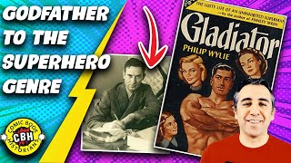 Ep. 39. Phillip Wylie, the Unintentional Godfather to the Superhero Comic Book Genre by Alex Grand