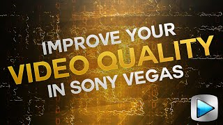 How To Make Higher Quality Videos In Sony Vegas 2016