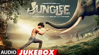 Full Album JUNGLEE  Vidyut Jammwal  Pooja Sawant  Asha Bhat  Sameer Uddin  Audio Jukebox