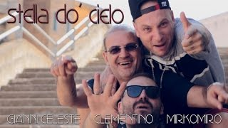 Gianni Celeste, Clementino, Mirkomiro - Stella Do' Cielo (Video Ufficiale 2016)