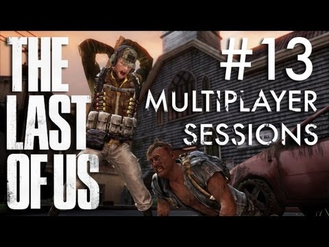 The Last of Us Multiplayer Sessions #13: This is My Posse!