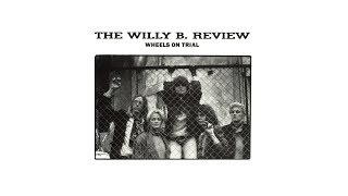 The Willy B. Review - Wheels On Trial