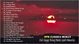 Nonstop OPM Love Songs - Old Songs Bring Back Good Memories - Top Classic Love Songs Of All Time