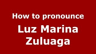 How to pronounce Luz Marina Zuluaga (Colombian Spanish/Colombia)  - PronounceNames.com