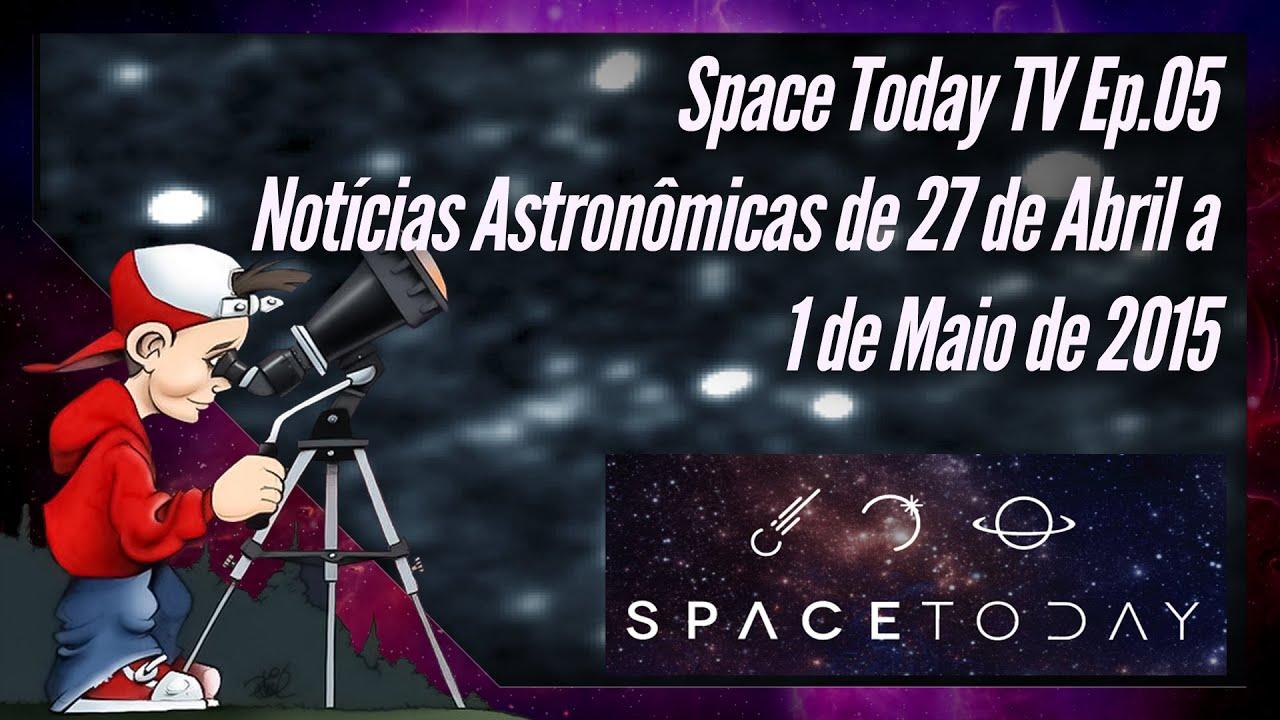 Space Today TV Ep.05 - As Notícias Astronômicas de Destaque Entre 27 de Abril e 1 de Maio de 2015