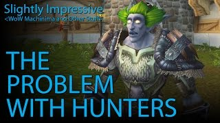 The Problem With Hunters (WoW Machinima)