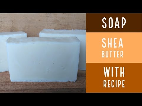 How To Make Shea Butter Bar Soap / How To Make Soap With Recipe
