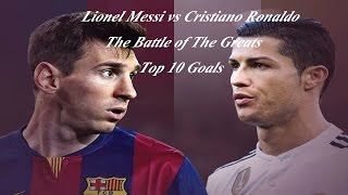 Lionel Messi vs Cristiano Ronaldo ● Top 10 Goals 2014/2015 ● The Battle of the Greats | HD