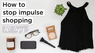 HOW TO STOP IMPULSE SHOPPING | 10 easy tips