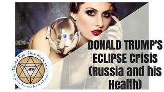 Psychic Predictions: Donald Trump's Eclipse Crisis (Russia and his health).