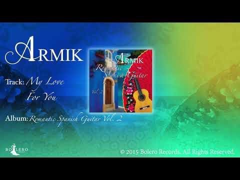 Armik –My Love For You - Official – Nouveau Flamenco, Romantic Spanish Guitar