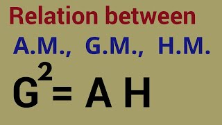 Relation between  A.M, G.M, H.M.