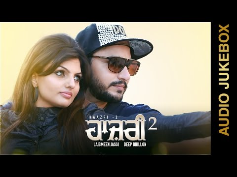 New Punjabi Songs 2015 || HAAZRI-2 || DEEP DHILLON & JAISMEEN JASSI || FULL ALBUM || Punjabi Songs