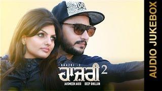 New Punjabi Songs 2015    HAAZRI-2    DEEP DHILLON & JAISMEEN JASSI    FULL ALBUM    Punjabi Songs