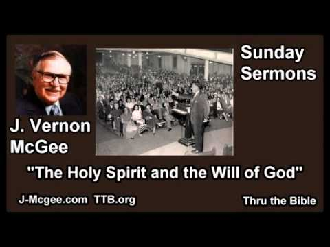 The Holy Spirit and the Will of God - J Vernon McGee - FULL Sunday Sermons