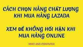 Cách chọn hàng LAZADA, chọn hàng chất lượng khi mua hàng online trên LAZADA - Xem để không hối hận