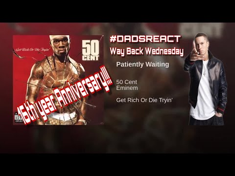 DADS REACT   50 CENT FT EMINEM x PATIENTLY WAITING   WAY BACK WEDNESDAY