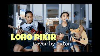 LORO PIKIR - Anggun Pramudita II Cover by Guton
