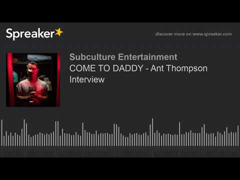 COME TO DADDY - Ant Thompson Interview (part 1 of 2)