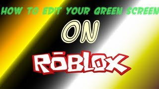 ROBLOX Tutorials - How to Edit your Green Screen on ROBLOX